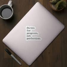 Strive For Progress Not Perfection Progress Sticker Teepublic