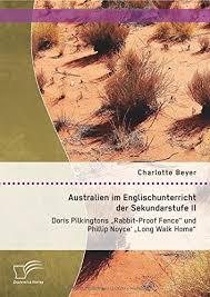 Australien Im Englischunterricht Der Sekundarstufe Ii Doris Pilkingtons Rabbit Proof Fence Und Phillip Noyce Long Walk Home Pdf Online Elroyantony