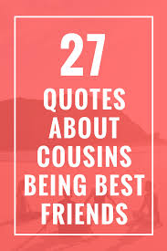 quotes about cousins being best friends cousin quotes best