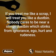 if you treat me like a scrap i will treat you lik nojoto