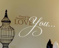 Prayed For You Dreamed Of You Love You Wall Decal Advanced Options Decorate With Wall Decals Letters Quotes Words Wisedecor Wall Lettering