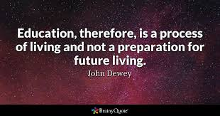 john dewey education therefore is a process of living