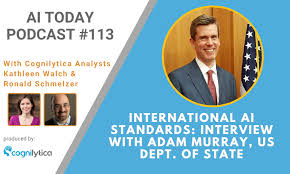 AI Today Podcast #113: International AI Standards: Interview with Adam  Murray, US Dept. of State   Cognilytica