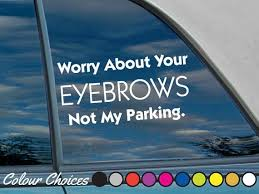 Awesome Worry About Your Eyebrows Not My Parking Funny Car Sticker Macbook Sticker Funny Decal Girly Car Stickers Funny Cute Car Decals Girly Car Decals