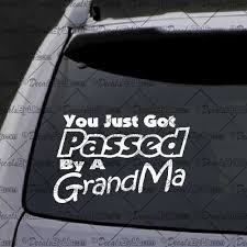 You Just Got Passed By A Grandma Decal Decal Car Window Decal Sticker White Cute Car Decals Car Window Stickers Window Decals