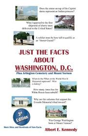 Amazon.com: JUST THE FACTS ABOUT WASHINGTON, D.C. (Plus Arlington Cemetery  and Mount Vernon) eBook: Kennedy, Albert, Albert Kennedy, Nancy Kennedy, Albert  Kennedy, Albert Kennedy, Albert Kennedy: Kindle Store