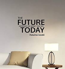 Amazon Com Future Depends On What You Do Today Gandhi Quote Wall Decal Vinyl Lettering Indian Philosopher Motivational Saying Sticker Art Decorations For Home Room Bedroom Office Inspirational Decor Gq5 Home Kitchen