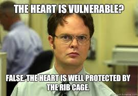 The heart is vulnerable? False. The heart is well protected by the rib cage. - Dwight - quickmeme