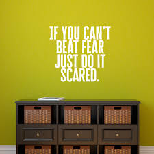 Vinyl Wall Art Decal If You Can T Beat Fear Just Do It Scared 21 Imprinted Designs