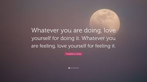 """thaddeus golas quote """"whatever you are doing love yourself for"""