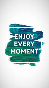 enjoy every moment motivational iphone