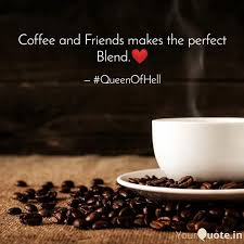 coffee and friends makes quotes writings by voice of deep
