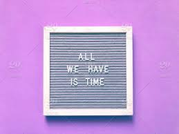 all we have is time quotes and sayings life quote life lessons