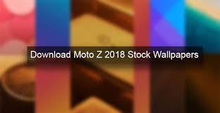 moto z 2018 stock wallpapers