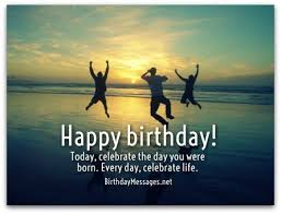 happy birthday today celebrate the day you were born every day