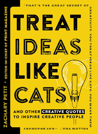 treat ideas like cats and other creative quotes to inspire