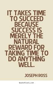 success sayings it takes time to succeed because success is