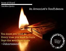 an arsonist s confidence scene heard snh medium
