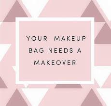 your makeup bag needs a makeover