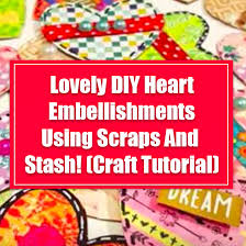 lovely diy heart embellishments using
