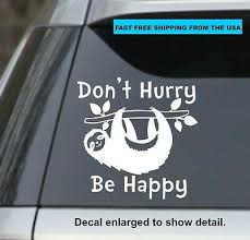 Don T Hurry Be Happy Sloth Funny White 6 Vinyl Decal Sticker Car Laptop Yeti Ebay