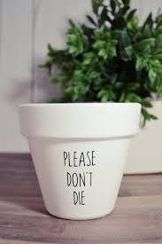 Please Don T Die Vinyl Decal Etsy In 2020 Painted Flower Pots Flower Pot Design Flower Pots