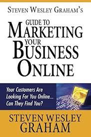 Amazon.com: Steven Wesley Graham's Guide to Marketing Your Business Online  eBook: Graham, Steven: Kindle Store