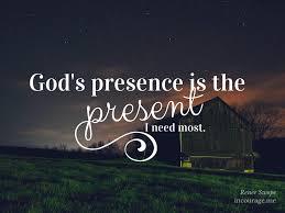 god s presence is the present i need most renee swope