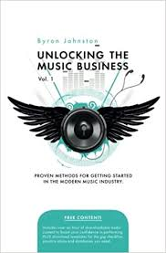 Unlocking The Music Business Vol. 1: Proven Methods for Getting Started in  the Modern Music Industry: Amazon.fr: Johnston, Byron: Livres anglais et  étrangers