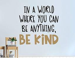 Amazon Com Susie85electra Be Kind Wall Decal Be Kind Decal Be Kind Wall Decor Kindness Wall Decal In A World Where You Can Be Anything Be Kind Kindness Quote Home Kitchen
