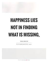 happiness lies not in finding what is missing picture quotes