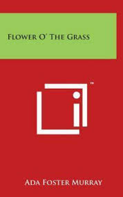 Flower O' the Grass by Ada Foster Murray (2007, Hardcover) for sale online    eBay