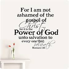 Amazon Com 24 Romans 1 16 For I Am Not Ashamed Of The Gospel Of Christ For It Is The Power Of God Unto Salavation To Every One That Believeth Wall Decal Sticker Scripture