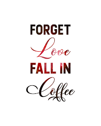 forget love fall in coffee coffee quotes coffee poster cafe