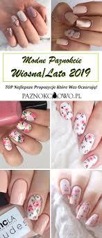 Modne Paznokcie Wiosna Lato 2019 Top Najlepsze Propozycje Ktore