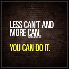less can t and more can you can do it motivational gym