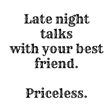 late night talks your best friend priceless