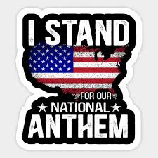 I Stand For Our National Anthem Usa Flag National Anthem Usa Flag Sticker Teepublic