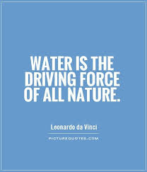 water is the driving force of all nature picture quotes water