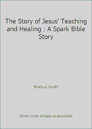 The Story of Jesus' Teaching and Healing : A Spark Bible Story by Martina  Smith 9781506402284 | eBay