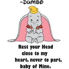 Rest Your Head Close To My Heart Never To Part Baby Of Mine Dumbo Disney Baby