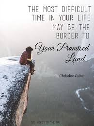 the most difficult time in your life be the border to your