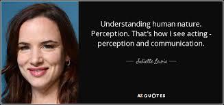 juliette lewis quote understanding human nature perception