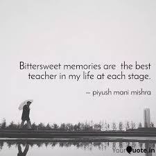 bittersweet memories are quotes writings by piyush mani