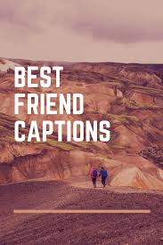 best friend captions for your instagram pictures best friend