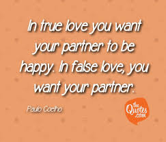 in true love you want your partner to be happy paulo coelho quotes