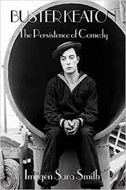 Buster Keaton: the Persistence of Comedy: Smith, Imogen Sara:  9781494285593: Amazon.com: Books