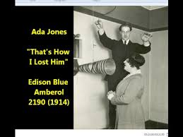 "Ada Jones ""That's How I Lost Him"" Edison Blue Amberol 2190 (1914 ..."