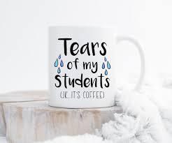 coffee mug tears of my students funny mug sarcastic mug