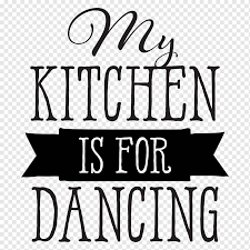 Kitchen Wall Decal Dance Saying Text Logo Room Png Pngwing